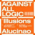 A.A.L. (Against All Logic) - Illusions Of Shameless Abundance / Alucinao