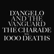D'Angelo & The Vanguard - The Charade / 1000 Deaths