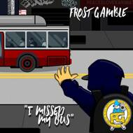 Frost Gamble - I Missed My Bus
