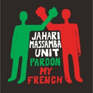 Jahari Massamba Unit - Pardon My French (Black Waxday RSD 2020)