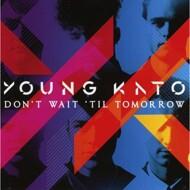 Young Kato - Don't Wait Til Tomorrow