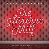 Heinz Strunk - Die Gläserne Milf (Soundtrack / O.S.T.)