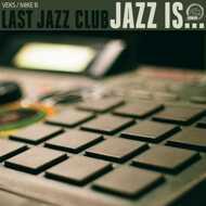 Last Jazz Club (Veks & Mike B) - Jazz Is