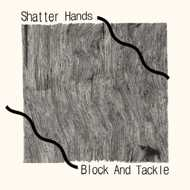 Shatter Hands - Block & Tackle
