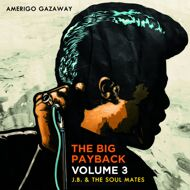 Amerigo Gazaway x J. B. & The Soul Mates - The Big Payback Volume 3