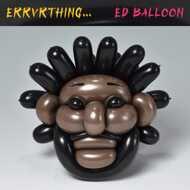 Ed Balloon - Errvrthing