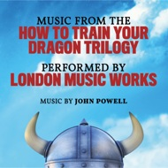 "London Music Works - Music From The ""How To Train Your Dragon"" Trilogy"