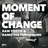 Raw Poetic & Damu The Fudgemunk - Moment Of Change