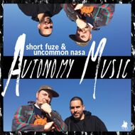 Short Fuze & Uncommon Nasa - Autonomy Music