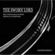 The Sworn Lord - The Vengeance Is Mine / Critical Condition