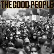 The Good People - The Greater Good