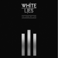 White Lies - To Lose My Life... (Deluxe Edition)