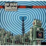 Der Dicke Polizist - Naive Automaten (Limited Edition)
