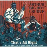 "Arthur ""Big Boy"" Crudup - That's All Right: An Introduction to the Father of Rock'n'Roll"