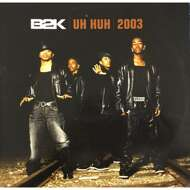 B2K - Uh Huh- 2003
