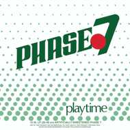 Phase 7 - Playtime (Green Vinyl)