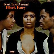 Black Ivory - Don't Turn Around