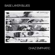 Chaz Emphatic - Base Layer Blues