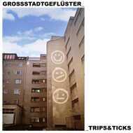 Großstadtgeflüster - Trips & Ticks