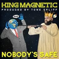 King Magnetic & Tone Spliff - Nobody's Safe