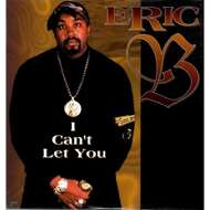Eric B. - I Can't Let You