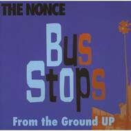 The Nonce - Bus Stops / From The Ground Up