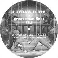 Luvraw & BTB X Grooveman Spot - Let Me Show You EP 2