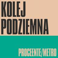 Proceente / Metro - Kolej Podziemna