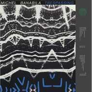 Michel Banabila - Trespassing / Marilli