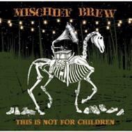 Mischief Brew - This Is Not For Children