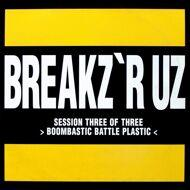 Peabird - Breakz 'R Uz Session Three Of Three - Boombastic Battle Plastic