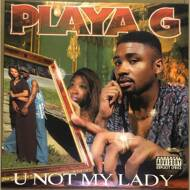 Playa G - U Not My Lady