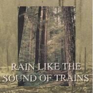 Rain Like The Sound Of Trains - Rain Like The Sound Of Trains