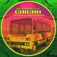 Various - The Roots Of Chicha - Psychedelic Cumbias From Peru