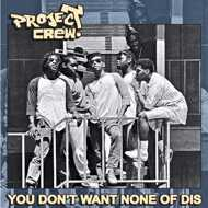 Project Crew - You Don't Want None Of Dis (Black Vinyl)