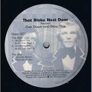 That Bloke Next Door - Get Down And Blow This