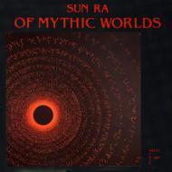 The Sun Ra Arkestra - Of Mythic Worlds