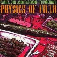 Daniel Son x Asun Eastwood x Futurewave - Physics Of Filth