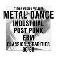 Trevor Jackson Presents - Metal Dance (Industrial / Post Punk / EBM Classics & Rarities 80-88)