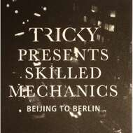 Tricky - Tricky Presents Skilled Mechanics: Beijing to Berlin
