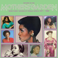 Various - Return To The Mothers' Garden More Funky Sounds Of Female Africa 1971 - 1982