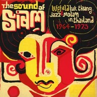 Various - The Sound Of Siam: Leftfield Luk Thung, Jazz & Molam In Thailand 1964-1975