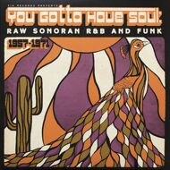 Various - You Gotta Have Soul: Raw Sonoran R&B And Funk