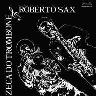 Zeca Do Trombone & Roberto Sax - Ze Do Trombone E Roberto Sax